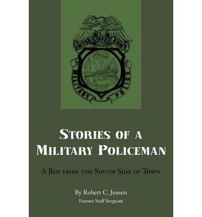 Stories of a Military Policeman: A Boy from the South Side of Town