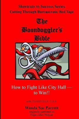 The Boondoggler's Bible : How to Fight Like City Hall -- To Win!