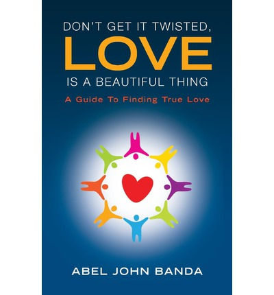 Don't Get It Twisted, Love Is a Beautiful Thing. : A Guide to Finding True Love