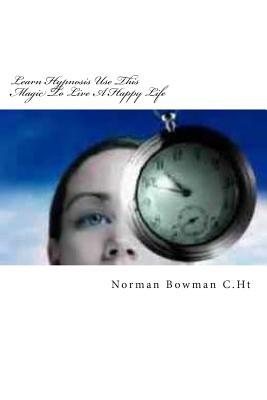 Download gratuiti di audiolibri per mp3 Learn Hypnosis Use This Magic to Live a Happy Life by MR Norman Bowman ePub