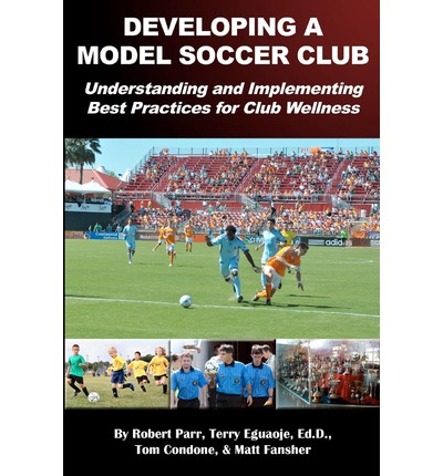 Developing a Model Soccer Club : Understanding and Implementing Best Practices for Club Wellness