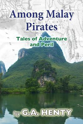 Among Malay Pirates : Tales of Adventure and Peril