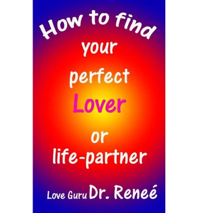 How to Find Your Perfect Lover or Life-Partner
