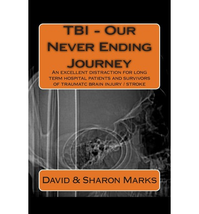 Tbi - Our Never Ending Journey : A Comedy Guide for Long Term Patients and Survivors of Traumatc Brain Injury