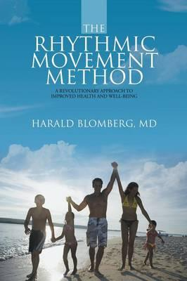The Rhythmic Movement Method : A Revolutionary Approach to Improved Health and Well-Being