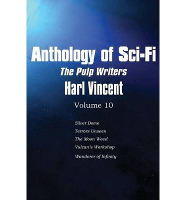 Anthology of Sci-Fi V10, the Pulp Writers - Harl Vincent