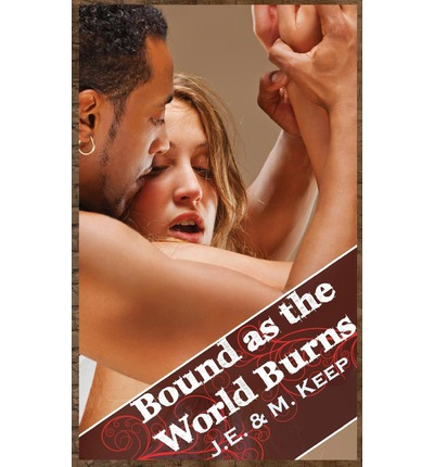 Bound as the World Burns : An Apocalyptic Interracial Bdsm Romance