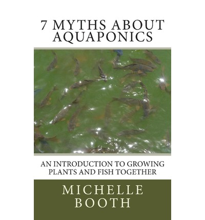 7 myths about aquaponics michelle booth 9781484974117 for Growing plants in water with fish