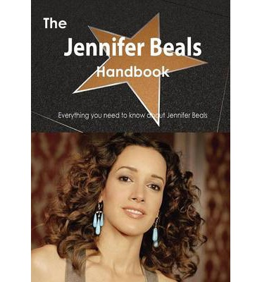 The Jennifer Beals Handbook - Everything You Need to Know about Jennifer Beals