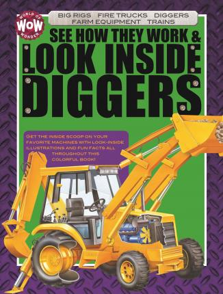 See How They Work & Look Inside Diggers: Big Rigs, Fire Trucks, Diggers, Farm Equipment
