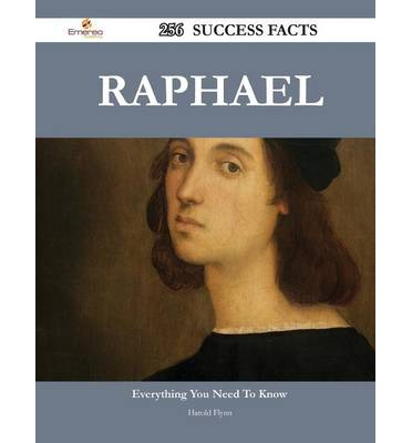 Raphael 256 Success Facts - Everything You Need to Know about Raphael