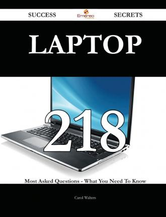 Laptop 218 Success Secrets - 218 Most Asked Questions on Laptop - What You Need to Know