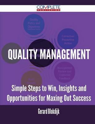 Quality Management - Simple Steps to Win, Insights and Opportunities for Maxing Out Success
