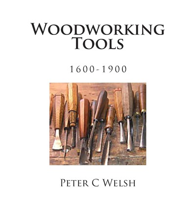 Woodworking Tools 1600-1900 : Peter C Welsh : 9781490487151