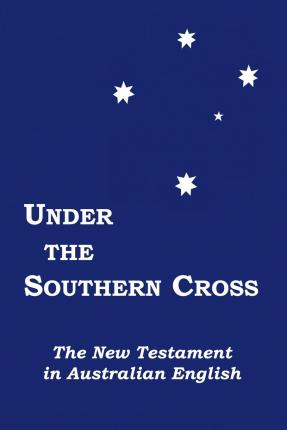Under the Southern Cross : The New Testament in Australian English