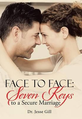 Amazon lädt Bücher zum Computer herunter Face to Face : Seven Keys to a Secure Marriage PDB 1490878629 by Dr Jesse Gill
