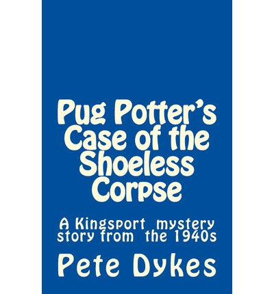 Pug Potter's Case of the Shoeless Corpse : A Kingsport Narritive of the Old Days