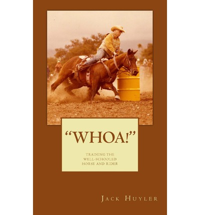 Whoa! : Training the Well-Schooled Horse and Rider: Training the Well-Schooled Horse and Rider