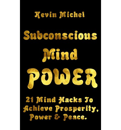 Subconscious Mind Power : 21 Mind Hacks to Achieve Prosperity, Power & Peace