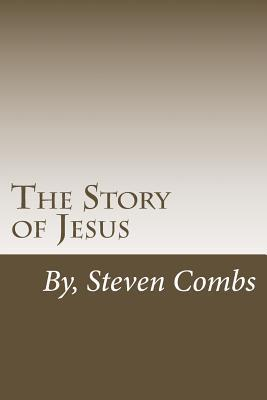 The Story of Jesus : Writen in Modern English with Biblical References