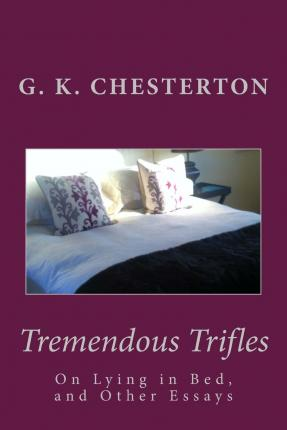 gk chesterton essay on lying in bed He explains this nature through humor and wit in this particular essay, on lying  in bed according to this essay, chesterton has developed three parts t.