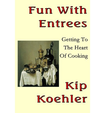 Fun with Entrees : Getting to the Heart of Cooking