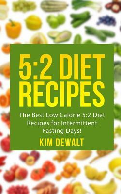5 : 2 Diet Recipes: The Best Low Calorie 5:2 Diet Recipes for Intermittent Fasting Days!