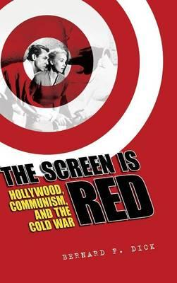 The Screen is Red : Hollywood, Communism, and the Cold War