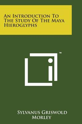 Descargar ebooks para iphone 4 gratis An Introduction to the Study of the Maya Hieroglyphs by Sylvanus Griswold Morley in Spanish iBook 9781498196918
