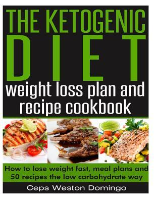 the ketogenic diet weight loss plan and recipe cookbook