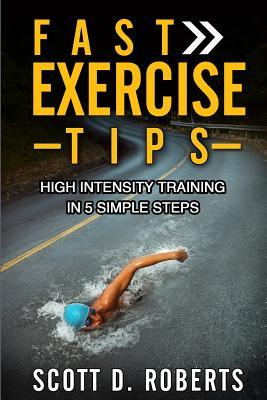 Fast Exercise Tips : High Intensity Training in 5 Simple Steps