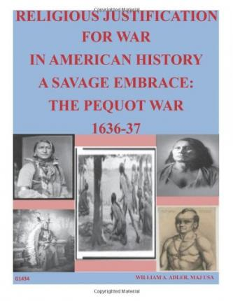 Religious Justification for War in American History a Savage Embrace : The Pequot War 1636-37