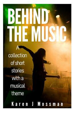 Behind the Music : A Selection of Short Stories