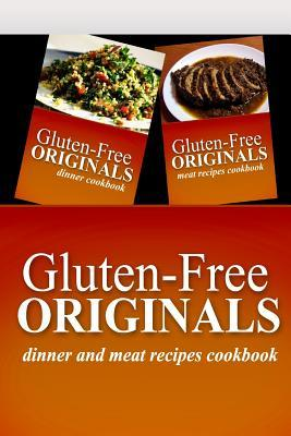 Gluten-Free Originals - Dinner and Meat Recipes Cookbook : Practical and Delicious Gluten-Free, Grain Free, Dairy Free Recipes
