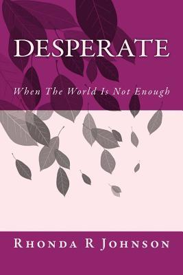 Desperate : When the World Is Not Enough