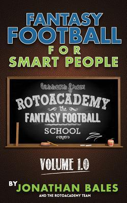 Fantasy Football for Smart People : Lessons from Rotoacademy (Volume 1.0)
