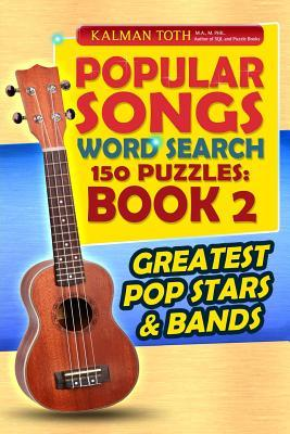 Popular Songs Word Search 150 Puzzles : Book 2: Greatest Pop Stars & Bands