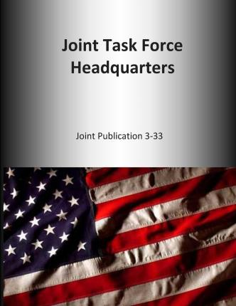 Joint Task Force Headquarters : Joint Publication 3-33