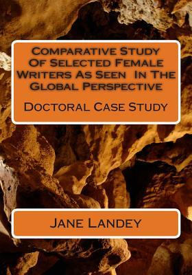 Comparative Study of Selected Female Writers as Seen in the Global Perspective : Doctoral Case Study