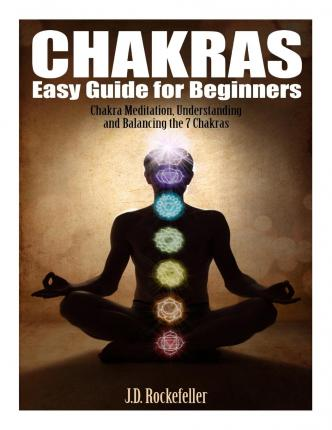Chakras Easy Guide for Beginners : Chakra Meditation, Understanding and Balancing