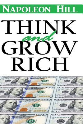 Think and Grow Rich : Think and Grow Rich Napoleon Hill Annotated Classic