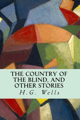 h g wells the country of the blind essay H g wells uses ethnocentrism as a strong device in the short story 'the country of the blind' to generate the central conflict and to convey the theme: the perils of that deadly combination of stubbornness and blindness the people of the country of the blind have been isolated from the outside world for fifteen generations,.