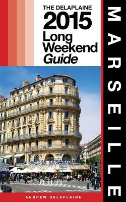 Marseille - The Delaplaine 2015 Long Weekend Guide