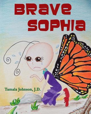 Brave Sophia : A Children's Book about Bravery and Courage