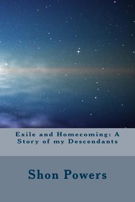 Exile and Homecoming : A Story of My Descendants