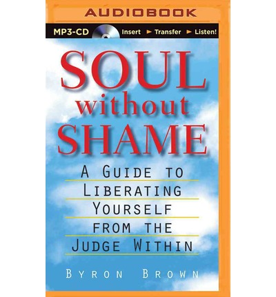 Soul Without Shame : Soul Without Shame: A Guide to Liberating Yourself from the Judge Within