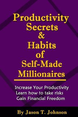 Libros gratis para leer sin descargar Productivity Secrets and Habits of Self-Made Millionaires en español PDF FB2 iBook by Jason T Johnson