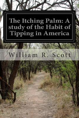 The Itching Palm : A Study of the Habit of Tipping in America