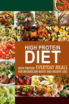 High Protein Diet : High Protein Everyday Meals for Metabolism Boost and Weight Loss