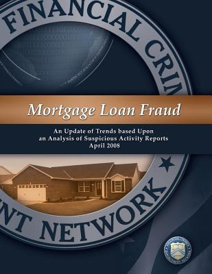 Mortgage Loan Fraud : An Update of Trends Based Upon an Analysis of Suspicious Activity Reports April 2008